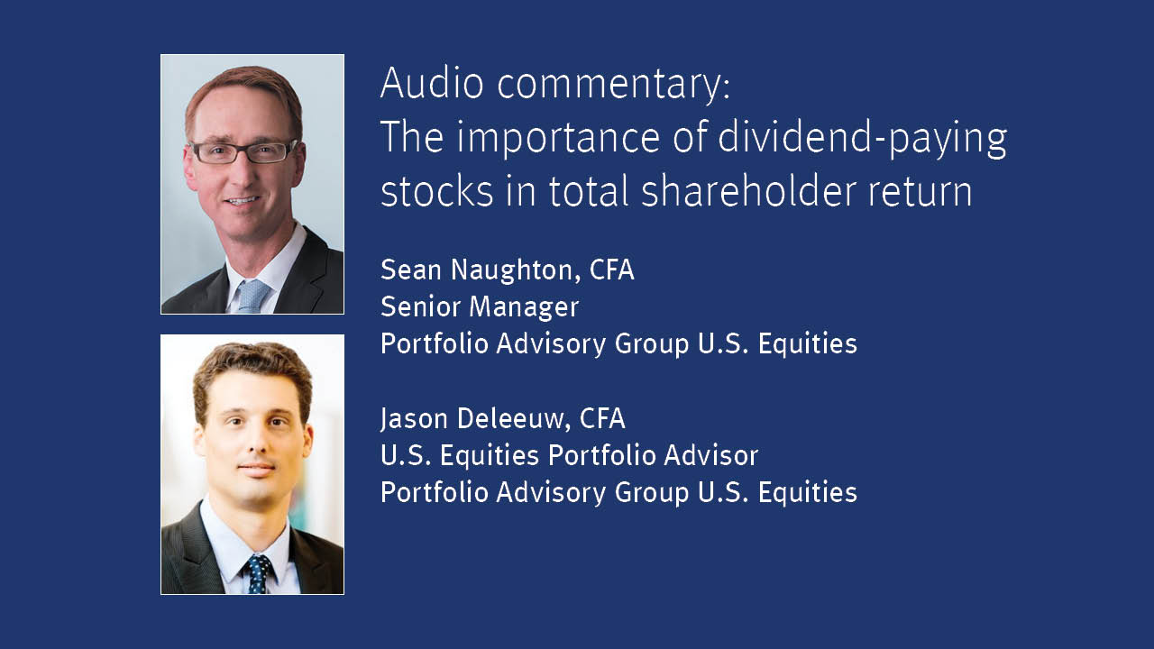 Sean Naughton, Senior Manager of the Portfolio Advisory Group's U.S. Equities team, and Jason Deleeuw, U.S. Equities Portfolio Advisor, discuss the importance of dividend-paying stocks in total shareholder return.